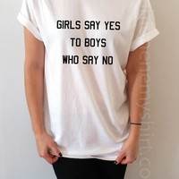 Girls Say Yes To Boys Who Say No - Unisex T-shirt for Women - shpfy
