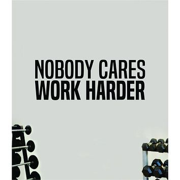 Nobody Cares Work Harder V13 Quote Wall Decal Sticker Vinyl Art Decor Bedroom Room Girls Inspirational Motivational Gym Fitness Health Exercise Lift Beast
