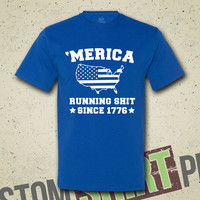 Merica Running Shit Since 1776 T-shirt  - Team America - Independence Day - Murica - Fourth of July - July 4th - Patriotic - Funny - Merican