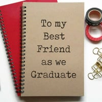 Writing journal, spiral notebook, sketchbook, lined blank or grid paper, custom - To my best friend as we graduate, graduation gift