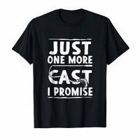 Just One More Cast I Promise Fishing Lovers Shirt