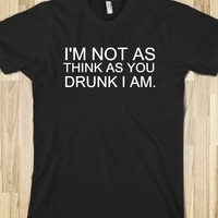 Supermarket: I'm Not As Think As You Drunk I Am T-Shirt from Glamfoxx Shirts