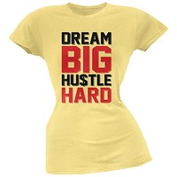 Dream Big Hustle Hard Yellow Soft Juniors T-Shirt