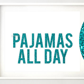 "Glitter quote printable: "" pajamas all day "". Funny quote print, printable decor, teal glitter print, dorm decor -gp084- Instant download"