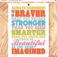 ON SALE Inspirational Quote Art Print -11X14 - No. Q0060 - Always remember you are braver, stronger, smarter and twice as beautiful