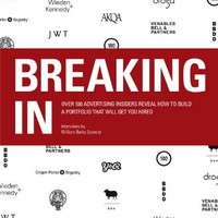 Breaking In: Over 100 Advertising Insiders Reveal How to Build a Portfolio That Will Get You Hired