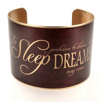 Hamlet Quote, Dream Dreaming, Shakepeare Quote Bracelet Cuff, Literary Jewelry
