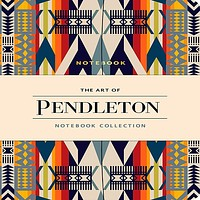 The Art of Pendleton Notebook Collection (Pattern Notebooks, Artistic Notebooks, Artist