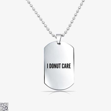I Donut Care - Funny Food Pun, Doughnuts Tag Necklace
