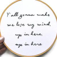 DMX Embroidery Hoop / Y'all Gonna Make Me Lose My Mind 7 inch Hoop Home Decor