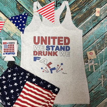 United we stand.. Drunk we fall tank top
