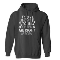 You Kitten Me Right Meow hoodie for Mens Hoodie and Womens Hoodie ***