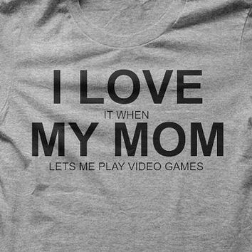 I Love it when My Mom lets me play video games Tee T-Shirt