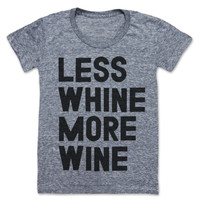Less Whine More Wine tee