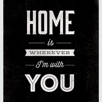 Inspirational quote poster, Motivational print, black and white typography, housewarming gift, minimalist, Home is wherever Im with you