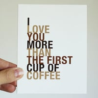 Birthday Anniversary Coffee Card, I Love You More Than The First Cup of Coffee, A2 Size Greeting Card