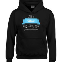 It Is A Denise Thing You Wouldnt Understand - Hoodie