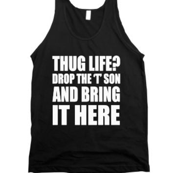 Thug Life? Drop The 't' Son And Bring It Here-Unisex Black Tank