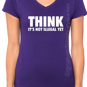Think It's Not Illegal yet Shirt, Cool Gift, Women V-neck T Shirt, Political Tshirt, Election T Shirt, Presidential Debate, Gift for husband