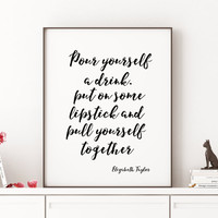 Elizabeth Taylor quote Printable Pour yourself a drink quote raduation gift bachelorette Famous quote print Gold letters Inspirational girls