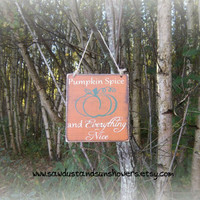 Pumpkin Spice and Everything Nice/Fall Decor/Autumn Sign/Hand Painted Sign