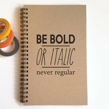 Writing journal, spiral notebook, cute diary, small sketchbook, memory book, 5x8 journal, funny - Be bold or italic, never regular