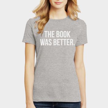 The Book Was Better T-Shirt Inspired by Movies