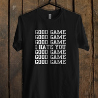 good game i hate you T Shirt Mens T Shirt and Womens T Shirt *