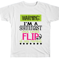 I'm a Gymnast And I Could Flip At Any Time Shirt