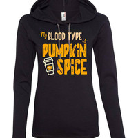 My Blood Type is Pumpkin Spice Hooded Tee - fall - psl lover, fun thanksgiving shirt   - ladies or unisex fit