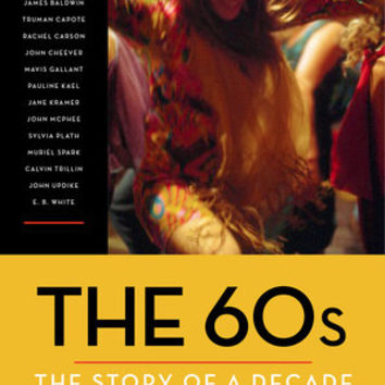 The 60s: The Story of a Decade by The New Yorker Magazine | PenguinRandomHouse.com