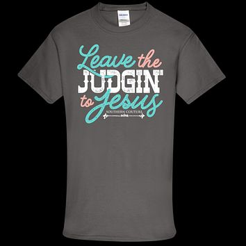 Southern Couture Soft Collection Leave the Judgin' to Jesus front print T-Shirt