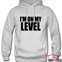 I'm On My Level Hoodie