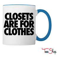 Closets Are For Clothes Coffee & Tea Mug