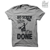 No Screw This, I'm Done Tank Top  - Funny Womens Shirt, Funny, disney, marry poppins, tank top, shirt, gily, girl, sassy, hate everyone,