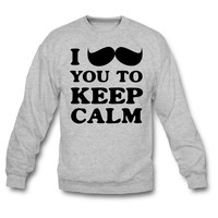 I Mustache You to Keep calm Sweatshirt