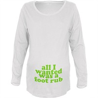 All I Wanted Foot Rub Funny White Maternity Soft Long Sleeve T-Shirt