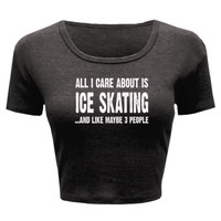 All i Care About Ice Skating And Like Maybe Three People tshirt - Ladies' Crop Top