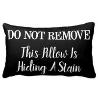 Funny Do Not Remove It's Hiding A Stain Throw Pillows