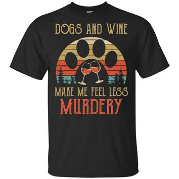 Dogs And Wine Make Me Feel Less Murdery