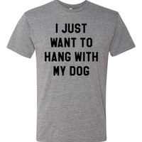 I Just Want To Hang With My Dog(s)  |  Tri-Blend Unisex T-Shirt