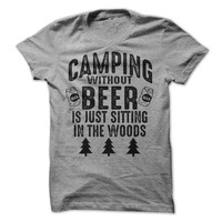Camping T-Shirt Camping Without Beer Is Just Sitting In The Woods Tee Shirts Campfire Happy Camper Tees