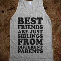 """FUNNY SHIRT: """"Best Friends Are Siblings From Different Parents"""""""