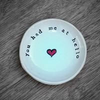 love ring dish You had me at hello by claylicious on Etsy