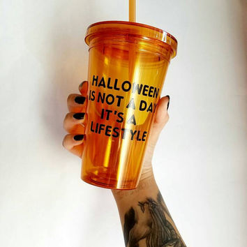 Halloween its not a day, its a lifestyle custom made holiday tumbler