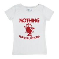 Nothing For You, WHORE! Offensive Holiday Santa-White T-Shirt