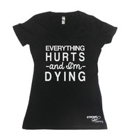 Everything Hurts T-Shirt, Cute workout t-shirt, v-neck workout tee, running v-neck, gym v-neck, gym t-shirt, cute t-shirt for gym, im dying