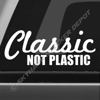 Classic Not Plastic Funny Bumper Sticker Vinyl Decal Muscle Car Truck Decal Sticker Fits Ford Dodge Chevy Trucks