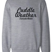 Cuddle Weather Sweatshirts Grey Pullover Fleece Winter Sweaters Christmas Gifts
