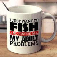I Just Want To Fish And Ignore All My Adult Problems